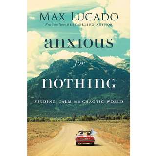 Anxious for Nothing: Finding Calm in a Chaotic World by Max Lucado - EBOOK