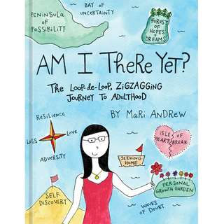 Am I There Yet?: The Loop-de-loop, Zigzagging Journey to Adulthood by Mari Andrew - EBOOK