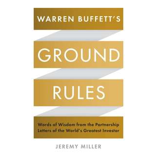 Warren Buffett's Ground Rules: Words of Wisdom from the Partnership Letters of the World's Greatest Investor by Jeremy Miller - EBOOK