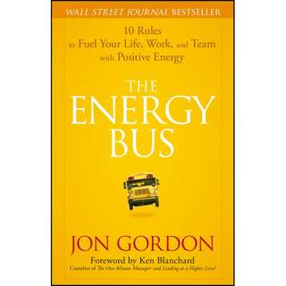 The Energy Bus: 10 Rules to Fuel Your Life, Work, and Team with Positive Energy by Jon Gordon - EBOOK