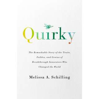 Quirky: The Remarkable Story of the Traits, Foibles, and Genius of Breakthrough Innovators Who Changed the World by Melissa A. Schilling - EBOOK