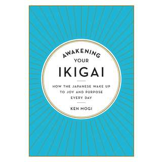 Awakening Your Ikigai: How the Japanese Wake Up to Joy and Purpose Every Day by Ken Mogi - EBOOK