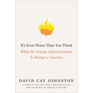 It's Even Worse Than You Think: What the Trump Administration Is Doing to America by David Cay Johnston - EBOOK