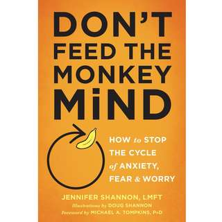 Don't Feed the Monkey Mind: How to Stop the Cycle of Anxiety, Fear, and Worry by Jennifer Shannon - EBOOK