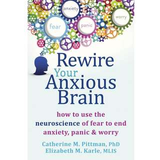 Rewire Your Anxious Brain: How to Use the Neuroscience of Fear to End Anxiety, Panic, and Worry by Catherine M. Pittman, Elizabeth M. Karle - EBOOK