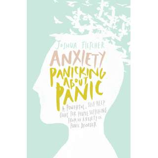 Anxiety: Panicking about Panic: A powerful, self-help guide for those suffering from an Anxiety or Panic Disorder by Joshua Fletcher - EBOOK