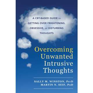 Overcoming Unwanted Intrusive Thoughts: A CBT-Based Guide to Getting Over Frightening, Obsessive, or Disturbing Thoughts by Sally M. Winston, Martin N. Seif - EBOOK