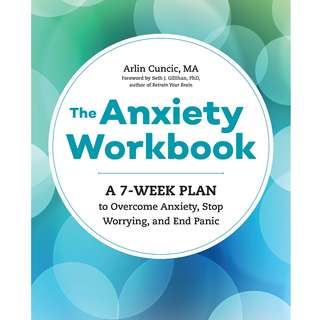The Anxiety Workbook: A 7-Week Plan to Overcome Anxiety, Stop Worrying, and End Panic by Arlin Cuncic - EBOOK