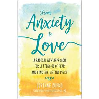 From Anxiety to Love: A Radical New Approach for Letting Go of Fear and Finding Lasting Peace by Corinne Zupko - EBOOK