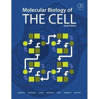 Molecular Biology of the Cell 6th Sixth Edition by Bruce Alberts, Alexander Johnson, Julian Lewis, David Morgan, Martin Raff, Keith Roberts, Peter Walter - Garland Science
