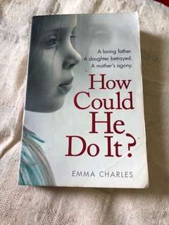 How Could He Do It? - Emma Charles