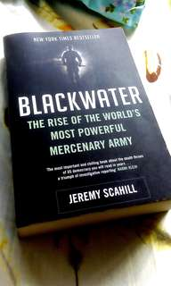 NEW YORK TIMES BESTSELLER: BLACKWATER THE RISE OF THE WORLD'S MOST POWERFUL MERCENARY ARMY BY JEREMY SCAHILL