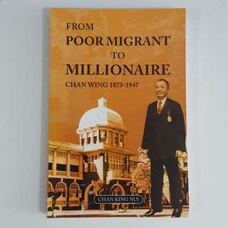 From Poor Migrant to Millionaire: Chan Wing (1873-1947) by Chan King Nui