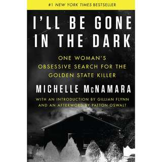 I'll Be Gone in the Dark: One Woman's Obsessive Search for the Golden State Killer by Michelle McNamara - EBOOK