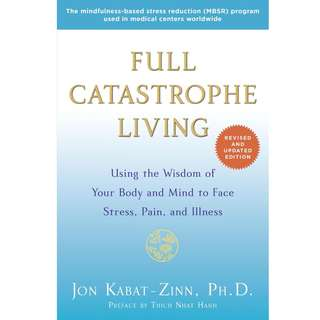 Full Catastrophe Living (Revised Edition): Using the Wisdom of Your Body and Mind to Face Stress, Pain, and Illness by Jon Kabat-Zinn - EBOOK