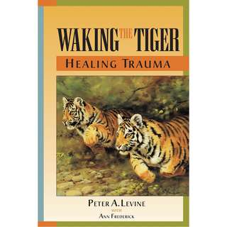 Waking the Tiger: Healing Trauma by Peter A. Levine, Ann Frederick - EBOOK