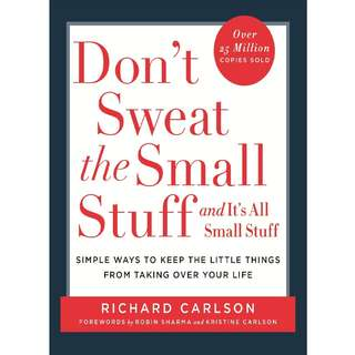 Don't Sweat the Small Stuff . . . and It's All Small Stuff: Simple Ways to Keep the Little Things from Taking Over Your Life by Richard Carlson - EBOOK