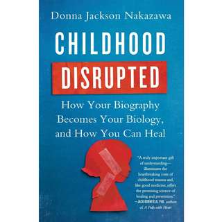 Childhood Disrupted: How Your Biography Becomes Your Biology, and How You Can Heal by Donna Jackson Nakazawa - EBOOK