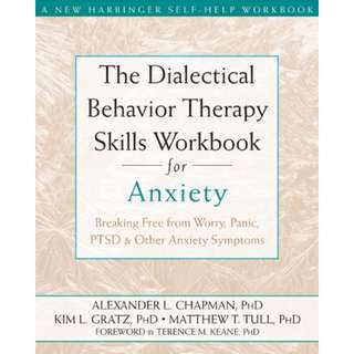The Dialectical Behavior Therapy Skills Workbook for Anxiety: Breaking Free from Worry, Panic, PTSD, and Other Anxiety Symptoms by Alexander L. Chapman, Kim L. Gratz, Matthew T. Tull - EBOOK