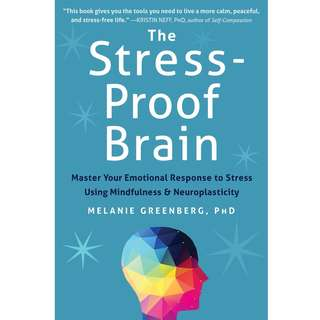 The Stress-Proof Brain: Master Your Emotional Response to Stress Using Mindfulness and Neuroplasticity by Melanie Greenberg - EBOOK