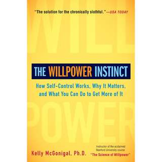 The Willpower Instinct: How Self-Control Works, Why It Matters, and What You Can Do to Get More of It by Kelly McGonigal - EBOOK