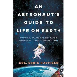 An Astronaut's Guide to Life on Earth: What Going to Space Taught Me About Ingenuity, Determination, and Being Prepared for Anything by Chris Hadfield - EBOOK
