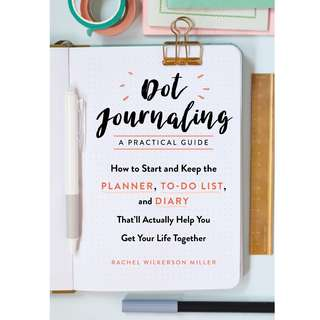 Dot Journaling―A Practical Guide: How to Start and Keep the Planner, To-Do List, and Diary That'll Actually Help You Get Your Life Together by Rachel Wilkerson Miller - EBOOK