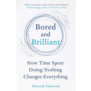Bored and Brilliant: How Spacing Out Can Unlock Your Most Productive and Creative Self by Manoush Zomorodi - EBOOK