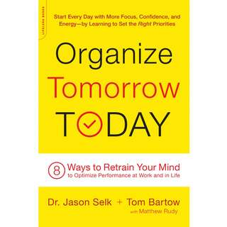 Organize Tomorrow Today: 8 Ways to Retrain Your Mind to Optimize Performance at Work and in Life by Jason Selk, Tom Bartow - EBOOK