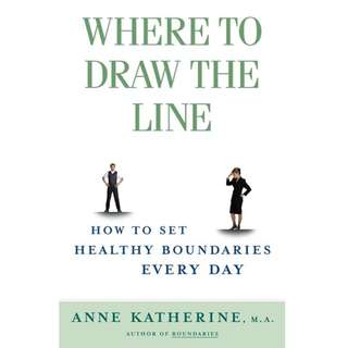 Where to Draw the Line: How to Set Healthy Boundaries Every Day by Anne Katherine - EBOOK