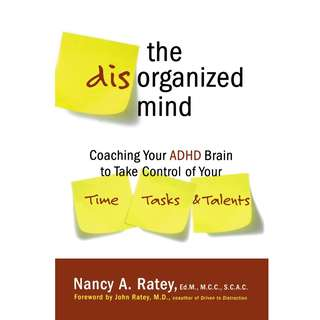 The Disorganized Mind: Coaching Your ADHD Brain to Take Control of Your Time, Tasks, and Talents by Nancy A. Ratey - EBOOK