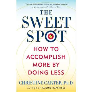 The Sweet Spot: How to Accomplish More by Doing Less by Christine Carter - EBOOK