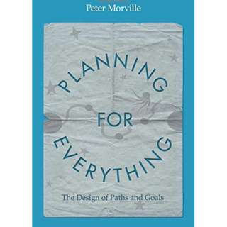 Planning for Everything: The Design of Paths and Goals by Peter Morville - EBOOK