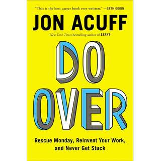 Do Over: Rescue Monday, Reinvent Your Work, and Never Get Stuck by Jon Acuff - EBOOK