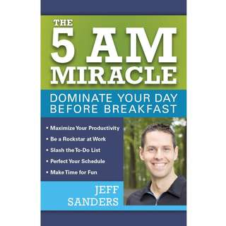 The 5 A.M. Miracle: Dominate Your Day Before Breakfast by Jeff Sanders - EBOOK