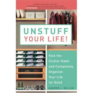 Unstuff Your Life!: Kick the Clutter Habit and Completely Organize Your Life for Good by Andrew J. Mellen - EBOOK