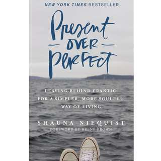 Present Over Perfect: Leaving Behind Frantic for a Simpler, More Soulful Way of Living by Shauna Niequist - EBOOK