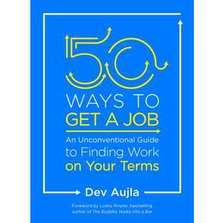 50 Ways to Get a Job: An Unconventional Guide to Finding Work on Your Terms by Dev Aujla - EBOOK