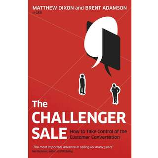 The Challenger Sale: Taking Control of the Customer Conversation by Matthew Dixon, Brent Adamson - EBOOK