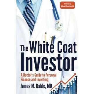 The White Coat Investor: A Doctor's Guide To Personal Finance And Investing by James M. Dahle - EBOOK