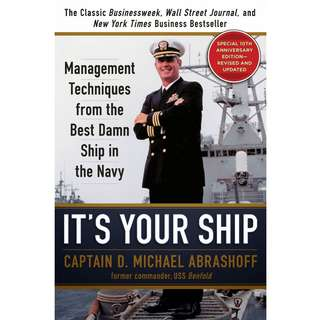 It's Your Ship: Management Techniques from the Best Damn Ship in the Navy, 10th Anniversary Edition by D. Michael Abrashoff - EBOOK