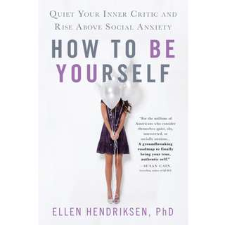 How to Be Yourself: Quiet Your Inner Critic and Rise Above Social Anxiety by Ellen Hendriksen - EBOOK