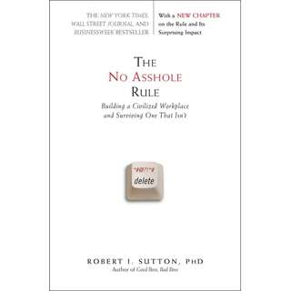 The No Asshole Rule: Building a Civilized Workplace and Surviving One That Isn't by Robert I. Sutton - EBOOK