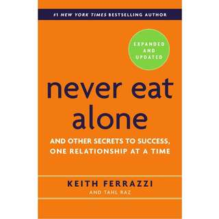 Never Eat Alone, Expanded and Updated: And Other Secrets to Success, One Relationship at a Time by Keith Ferrazzi, Tahl Raz - EBOOK