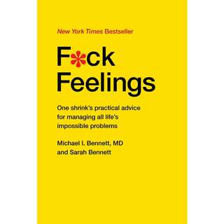 F*ck Feelings: One Shrink's Practical Advice for Managing All Life's Impossible Problems by Michael Bennett, Sarah Bennett - EBOOK