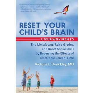 Reset Your Child's Brain: A Four-Week Plan to End Meltdowns, Raise Grades, and Boost Social Skills by Reversing the Effects of Electronic Screen-Time by Victoria L. Dunckley - EBOOK