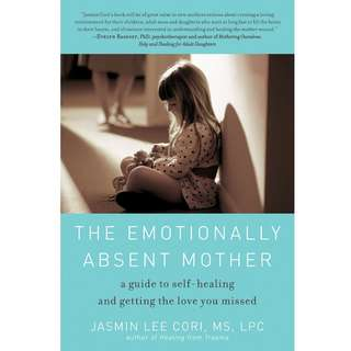 The Emotionally Absent Mother: A Guide to Self-Healing and Getting the Love You Missed by Jasmin Lee Cori - EBOOK