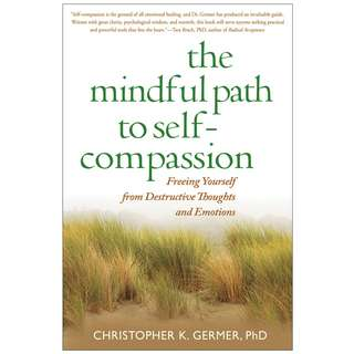 The Mindful Path to Self-Compassion: Freeing Yourself from Destructive Thoughts and Emotions by Christopher K. Germer - EBOOK