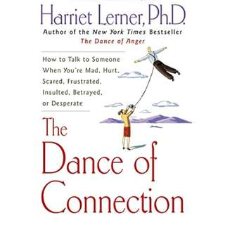 The Dance of Connection: How to Talk to Someone When You're Mad, Hurt, Scared, Frustrated, Insulted, Betrayed, or Desperate by Harriet Lerner - EBOOK