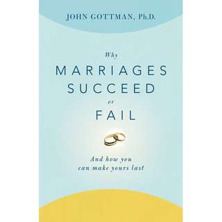 Why Marriages Succeed or Fail: And How You Can Make Yours Last by John Gottman - EBOOK